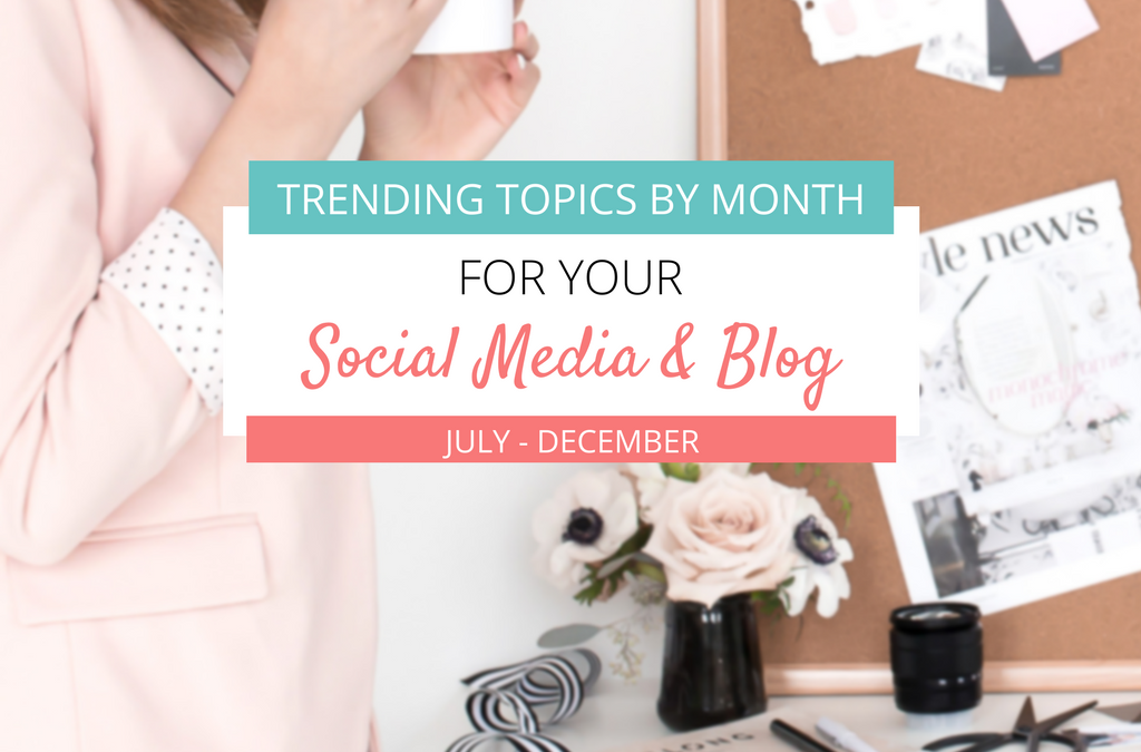 Trending Topics by Month For Your Blog & Social Media: July – December
