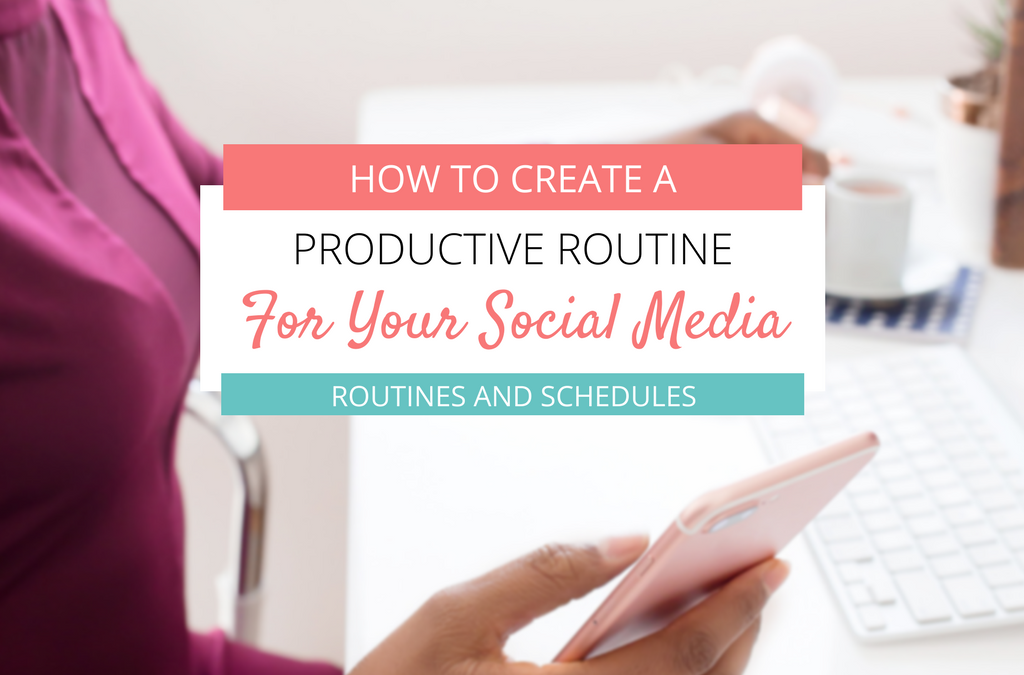 How To Create A Productive Social Media Routine & Schedule